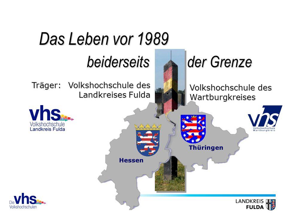 Volkshochschule des Landkreises Fulda Volkshochschule des Wartburgkreises Träger: der Grenze beiderseits Das Leben vor 1989