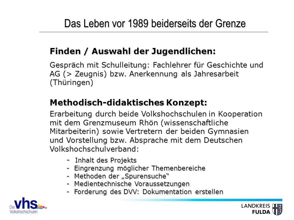 Das Leben vor 1989 beiderseits der Grenze Finden / Auswahl der Jugendlichen: Gespräch mit Schulleitung: Fachlehrer für Geschichte und AG (> Zeugnis) bzw.