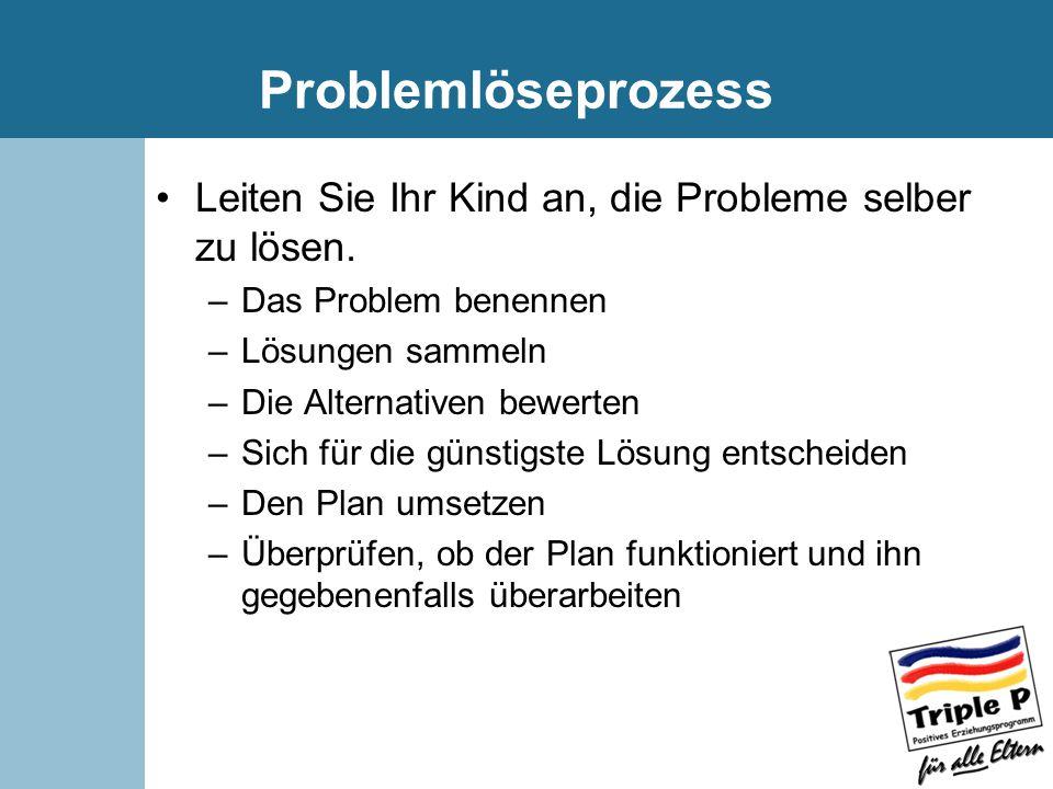Problemlöseprozess Leiten Sie Ihr Kind an, die Probleme selber zu lösen.