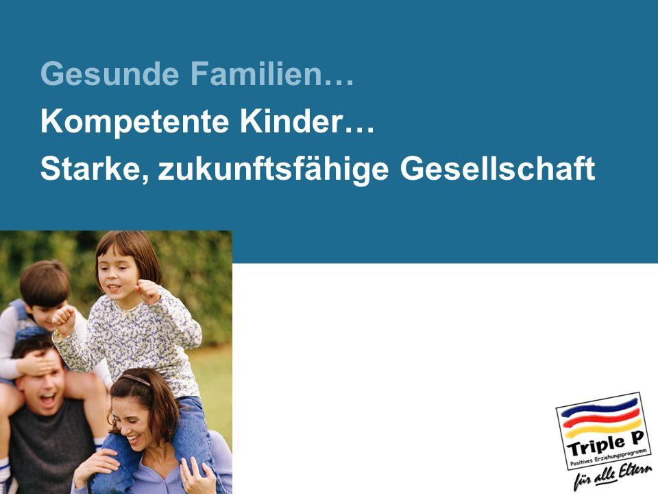 Gesunde Familien… Kompetente Kinder… Starke, zukunftsfähige Gesellschaft