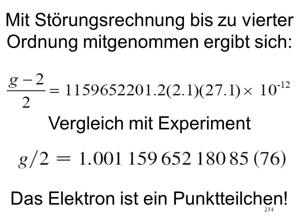 234 Mit Störungsrechnung bis zu vierter Ordnung mitgenommen ergibt sich: Vergleich mit Experiment Das Elektron ist ein Punktteilchen!