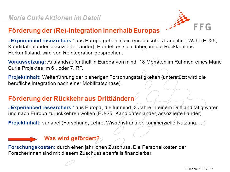 """T.Lindahl / FFG-EIP Marie Curie Aktionen im Detail Förderung der (Re)-Integration innerhalb Europas """"Experienced researchers aus Europa gehen in ein europäisches Land ihrer Wahl (EU25, Kandidatenländer, assoziierte Länder)."""