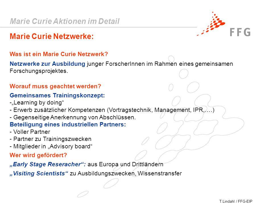 T.Lindahl / FFG-EIP Marie Curie Aktionen im Detail Marie Curie Netzwerke: Netzwerke zur Ausbildung junger ForscherInnen im Rahmen eines gemeinsamen Forschungsprojektes.
