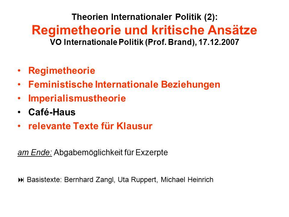 Theorien Internationaler Politik (2): Regimetheorie und kritische Ansätze VO Internationale Politik (Prof. Brand), 17.12.2007 Regimetheorie Feministis