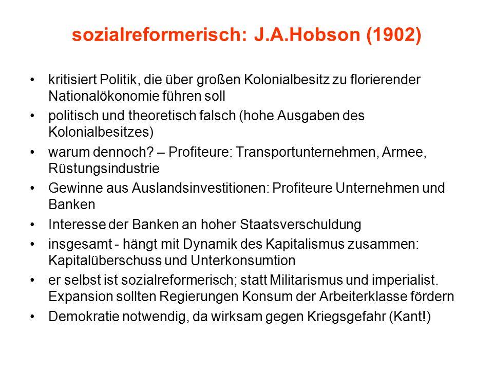 sozialreformerisch: J.A.Hobson (1902) kritisiert Politik, die über großen Kolonialbesitz zu florierender Nationalökonomie führen soll politisch und theoretisch falsch (hohe Ausgaben des Kolonialbesitzes) warum dennoch.