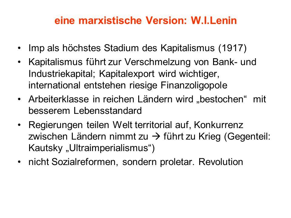 eine marxistische Version: W.I.Lenin Imp als höchstes Stadium des Kapitalismus (1917) Kapitalismus führt zur Verschmelzung von Bank- und Industriekapi
