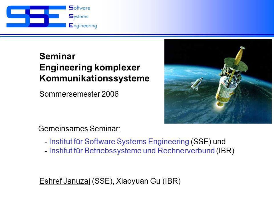 Seminar Engineering komplexer Kommunikationssysteme Eshref Januzaj (SSE), Xiaoyuan Gu (IBR) Sommersemester 2006 Gemeinsames Seminar: - Institut für So