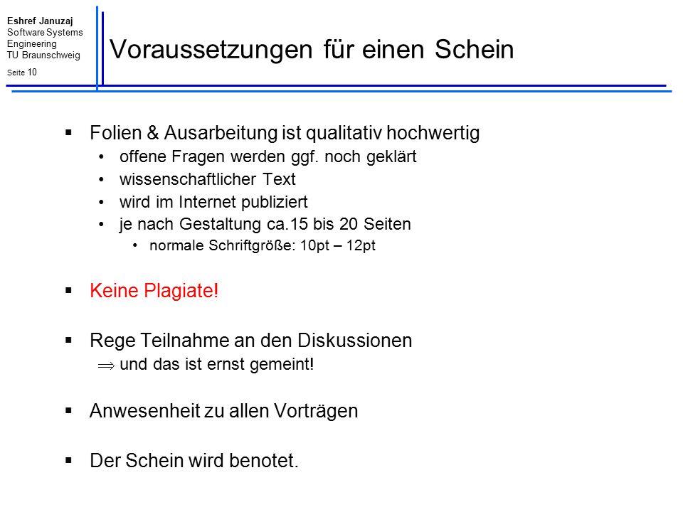 Eshref Januzaj Software Systems Engineering TU Braunschweig Seite 10 Voraussetzungen für einen Schein  Folien & Ausarbeitung ist qualitativ hochwerti