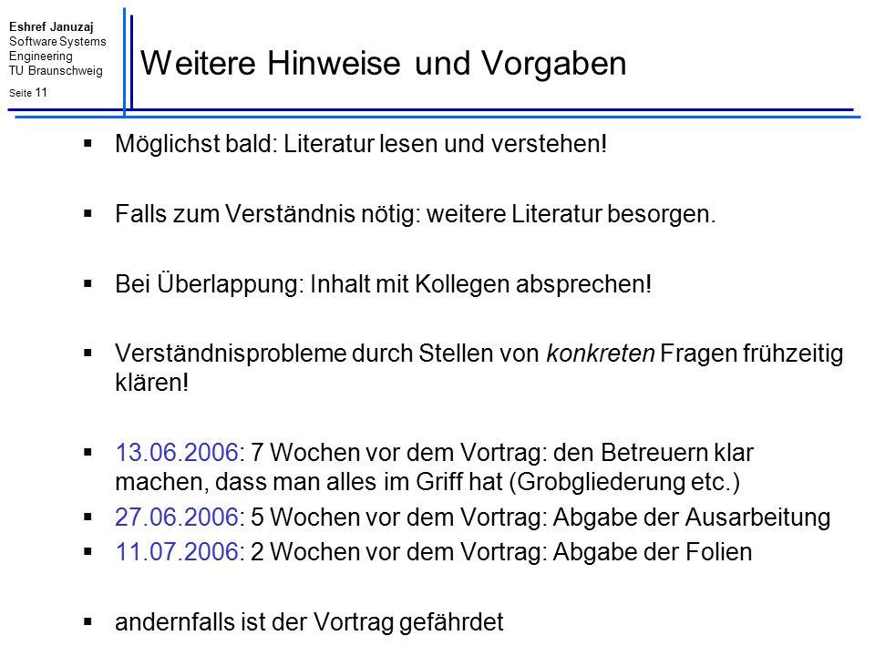 Eshref Januzaj Software Systems Engineering TU Braunschweig Seite 11 Weitere Hinweise und Vorgaben  Möglichst bald: Literatur lesen und verstehen! 