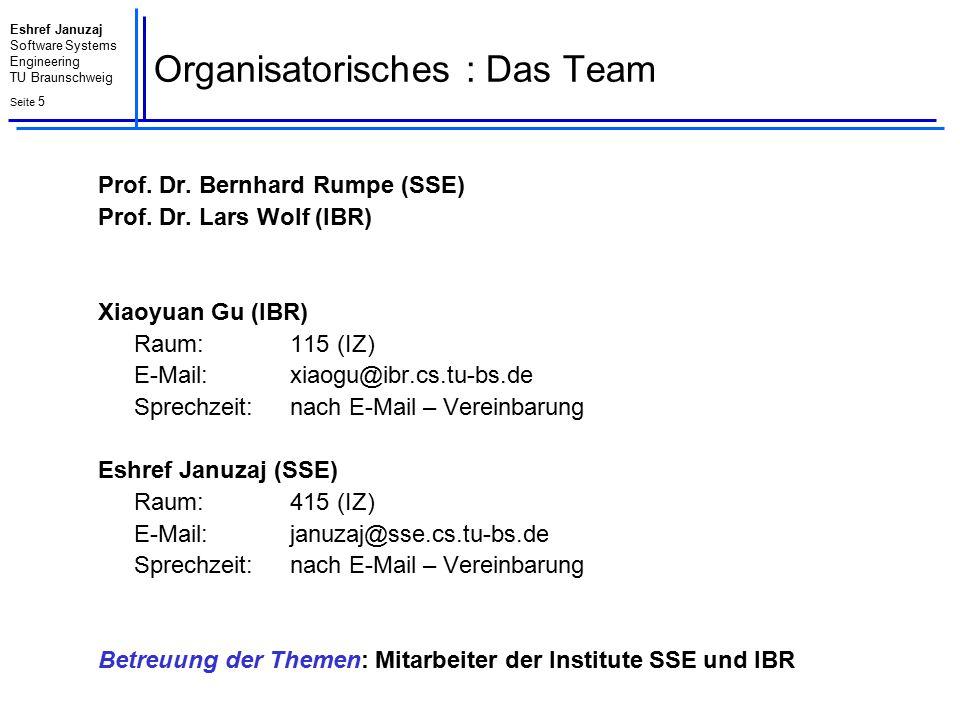 Eshref Januzaj Software Systems Engineering TU Braunschweig Seite 5 Organisatorisches : Das Team Prof. Dr. Bernhard Rumpe (SSE) Prof. Dr. Lars Wolf (I