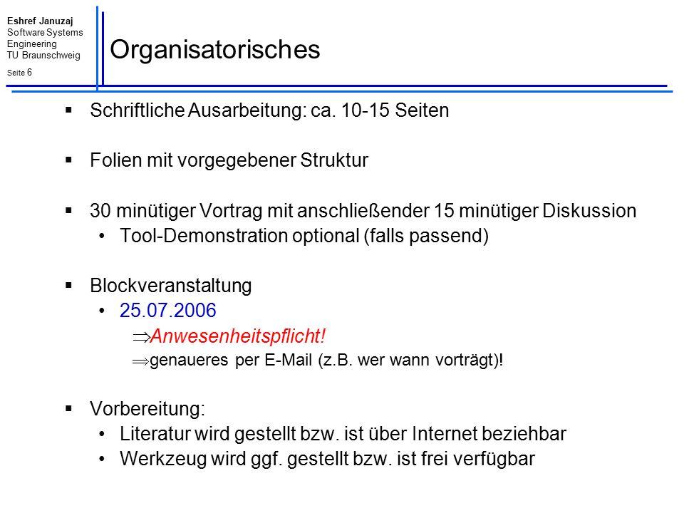 Eshref Januzaj Software Systems Engineering TU Braunschweig Seite 6 Organisatorisches  Schriftliche Ausarbeitung: ca. 10-15 Seiten  Folien mit vorge