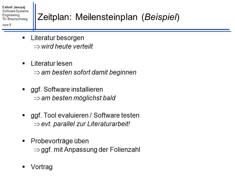 Eshref Januzaj Software Systems Engineering TU Braunschweig Seite 9 Zeitplan: Meilensteinplan (Beispiel)  Literatur besorgen  wird heute verteilt 