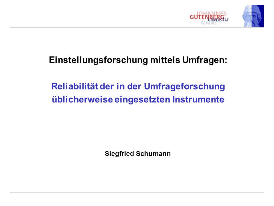 Einstellungsforschung mittels Umfragen: Reliabilität der in der Umfrageforschung üblicherweise eingesetzten Instrumente Siegfried Schumann