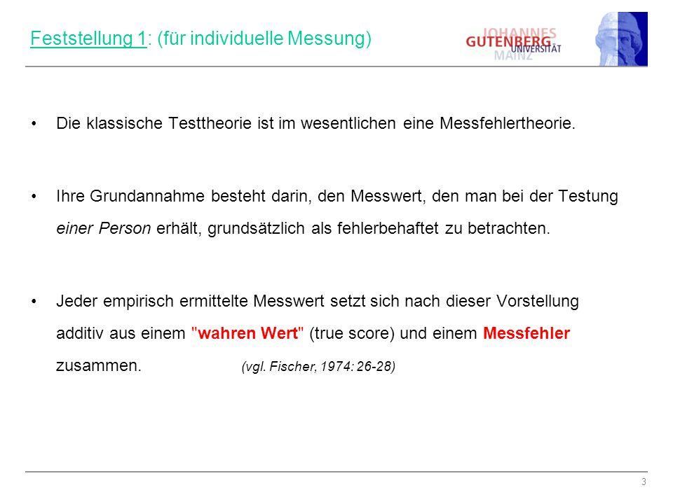 3 Feststellung 1: (für individuelle Messung) Die klassische Testtheorie ist im wesentlichen eine Messfehlertheorie.