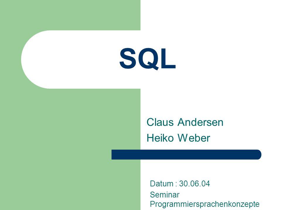 SQL Claus Andersen Heiko Weber Datum : 30.06.04 Seminar Programmiersprachenkonzepte