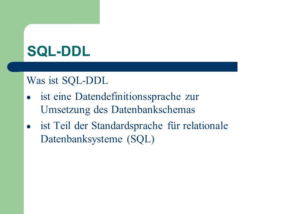 SQL-DDL Was ist SQL-DDL ● ist eine Datendefinitionssprache zur Umsetzung des Datenbankschemas ● ist Teil der Standardsprache für relationale Datenbanksysteme (SQL)