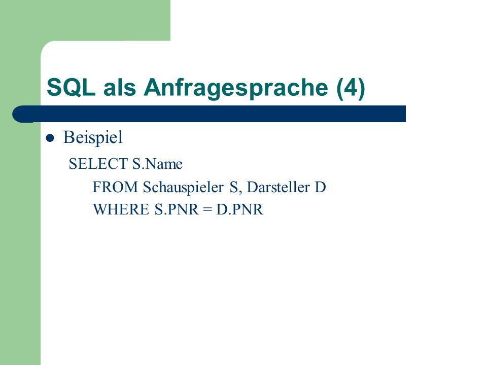 SQL als Anfragesprache (4) Beispiel SELECT S.Name FROM Schauspieler S, Darsteller D WHERE S.PNR = D.PNR