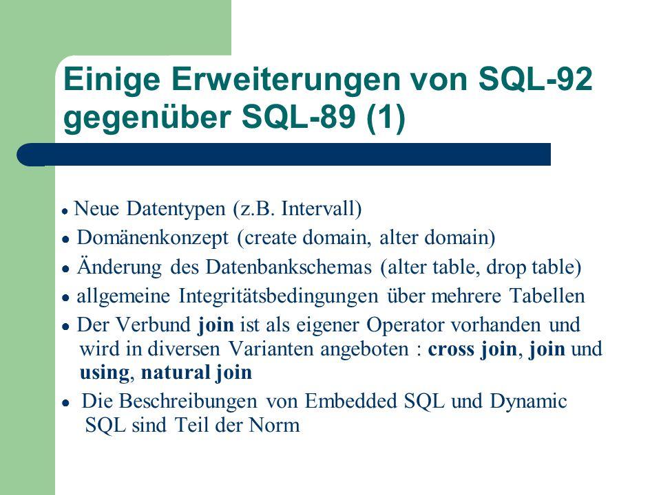 Einige Erweiterungen von SQL-92 gegenüber SQL-89 (1) ● Neue Datentypen (z.B.
