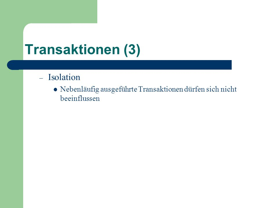 Transaktionen (3) – Isolation Nebenläufig ausgeführte Transaktionen dürfen sich nicht beeinflussen