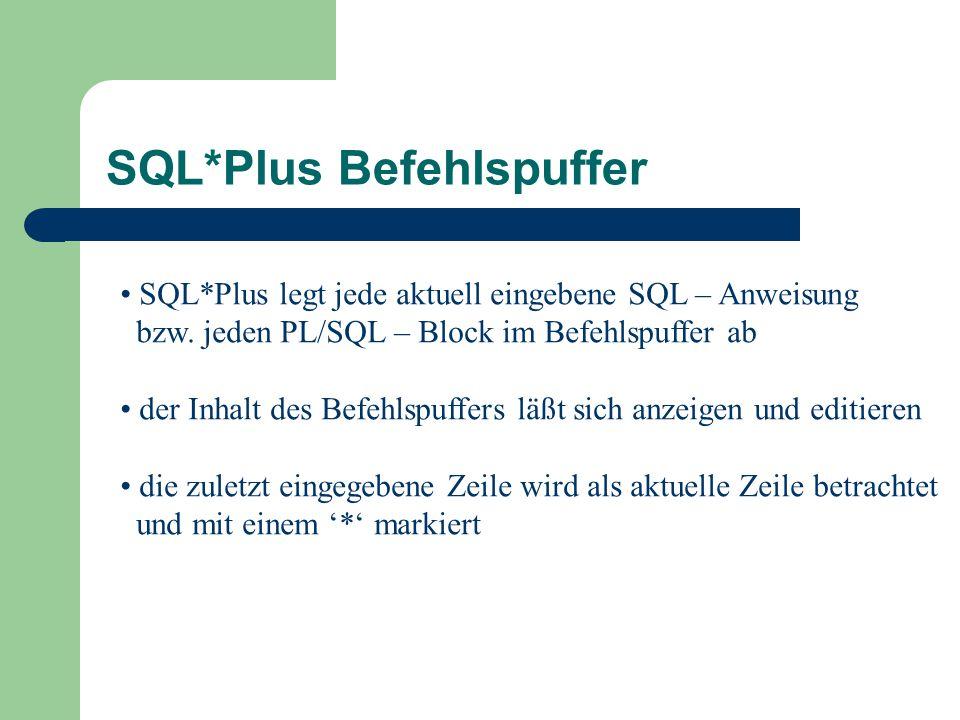 SQL*Plus Befehlspuffer SQL*Plus legt jede aktuell eingebene SQL – Anweisung bzw.