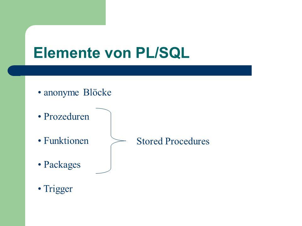 anonyme Blöcke Prozeduren Funktionen Packages Trigger Stored Procedures Elemente von PL/SQL