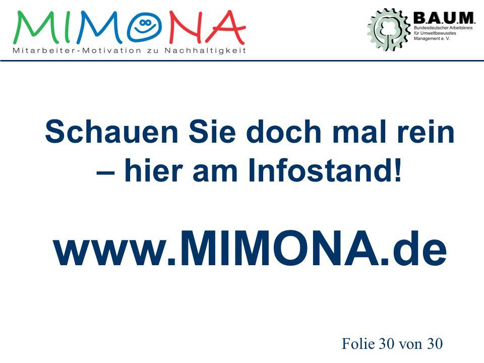 Folie 30 von 30 Schauen Sie doch mal rein – hier am Infostand! www.MIMONA.de