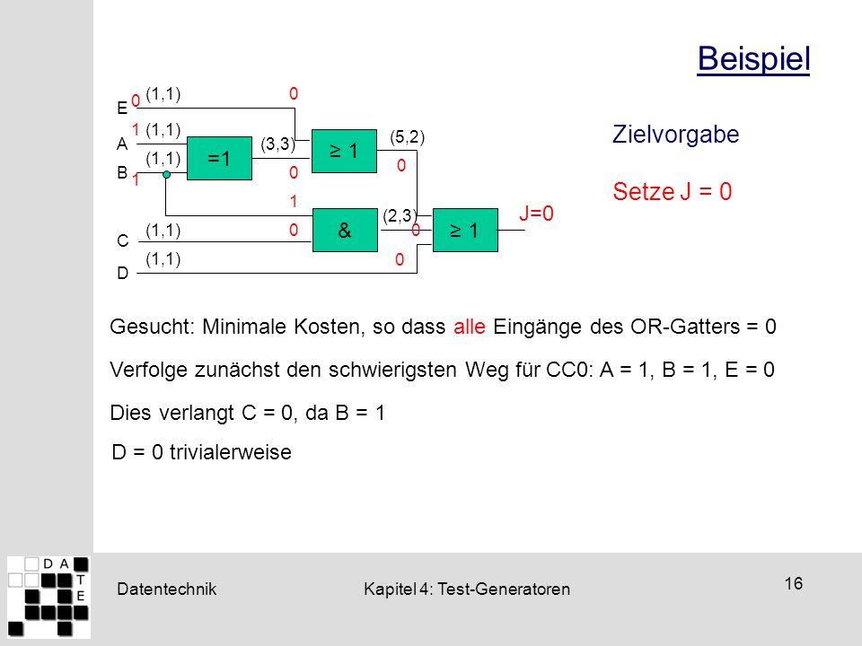 Datentechnik 16 Kapitel 4: Test-Generatoren Beispiel & =1 ≥ 1 E A B J=0 C D (3,3) (5,2) (2,3) (1,1) Zielvorgabe Setze J = 0 Verfolge zunächst den schw