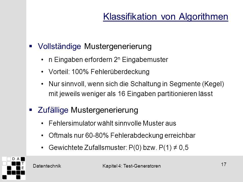 Datentechnik 17 Kapitel 4: Test-Generatoren Klassifikation von Algorithmen  Vollständige Mustergenerierung n Eingaben erfordern 2 n Eingabemuster Vor