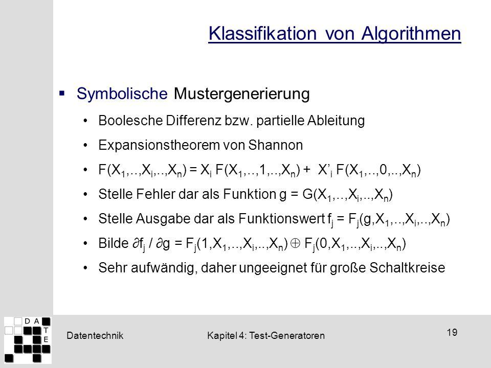 Datentechnik 19 Kapitel 4: Test-Generatoren Klassifikation von Algorithmen  Symbolische Mustergenerierung Boolesche Differenz bzw. partielle Ableitun
