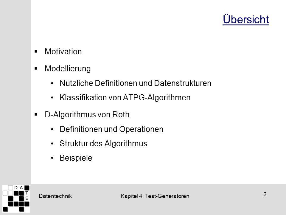 Datentechnik 2 Kapitel 4: Test-Generatoren Übersicht  Motivation  Modellierung Nützliche Definitionen und Datenstrukturen Klassifikation von ATPG-Al