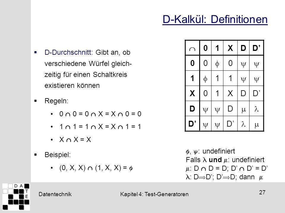 Datentechnik 27 Kapitel 4: Test-Generatoren D-Kalkül: Definitionen  D-Durchschnitt: Gibt an, ob verschiedene Würfel gleich- zeitig für einen Schaltkr