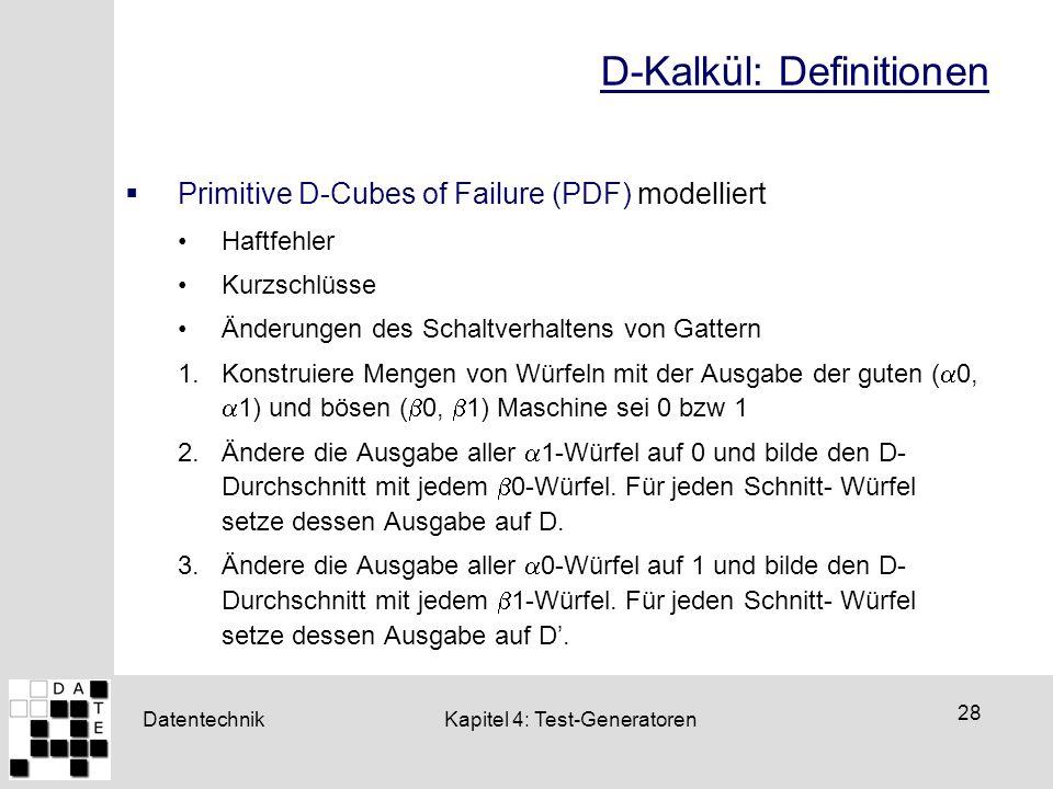 Datentechnik 28 Kapitel 4: Test-Generatoren D-Kalkül: Definitionen  Primitive D-Cubes of Failure (PDF) modelliert Haftfehler Kurzschlüsse Änderungen
