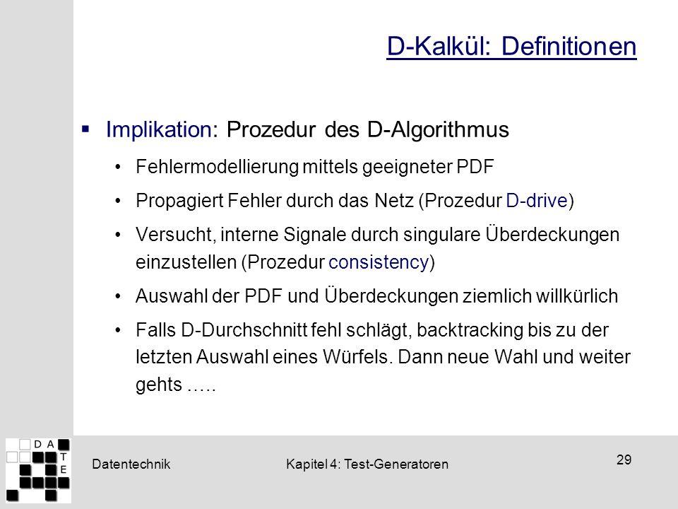 Datentechnik 29 Kapitel 4: Test-Generatoren D-Kalkül: Definitionen  Implikation: Prozedur des D-Algorithmus Fehlermodellierung mittels geeigneter PDF