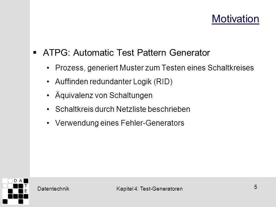 Datentechnik 5 Kapitel 4: Test-Generatoren Motivation  ATPG: Automatic Test Pattern Generator Prozess, generiert Muster zum Testen eines Schaltkreise