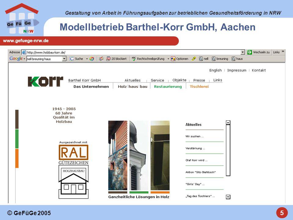 Gestaltung von Arbeit in Führungsaufgaben zur betrieblichen Gesundheitsförderung in NRW www.gefuege-nrw.de 5 © GeFüGe 2005 Modellbetrieb Barthel-Korr