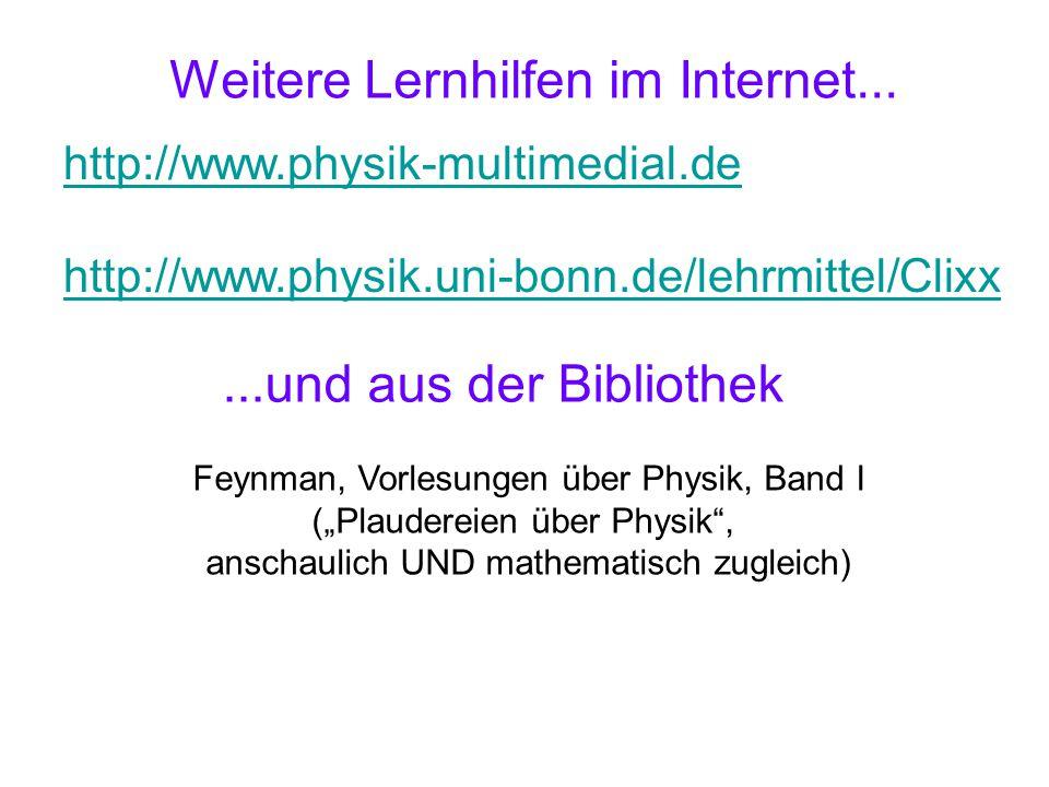 Weitere Lernhilfen im Internet... http://www.physik-multimedial.de http://www.physik.uni-bonn.de/lehrmittel/Clixx...und aus der Bibliothek Feynman, Vo