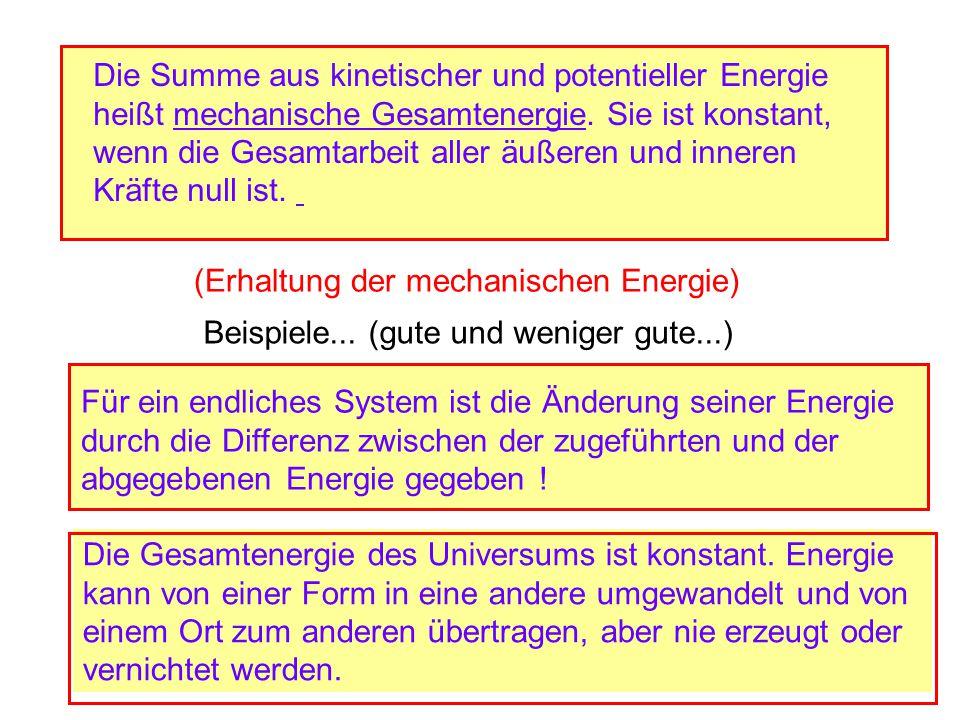 Die Summe aus kinetischer und potentieller Energie heißt mechanische Gesamtenergie. Sie ist konstant, wenn die Gesamtarbeit aller äußeren und inneren