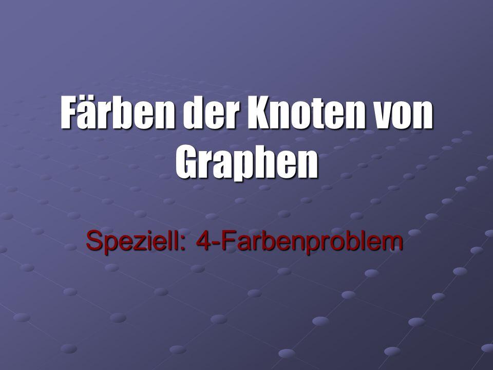 Färben der Knoten von Graphen Speziell: 4-Farbenproblem