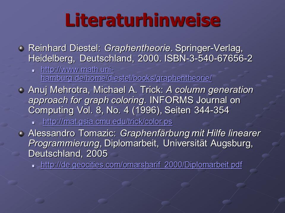 Literaturhinweise Reinhard Diestel: Graphentheorie. Springer-Verlag, Heidelberg, Deutschland, 2000. ISBN-3-540-67656-2 http://www.math.uni- hamburg.de