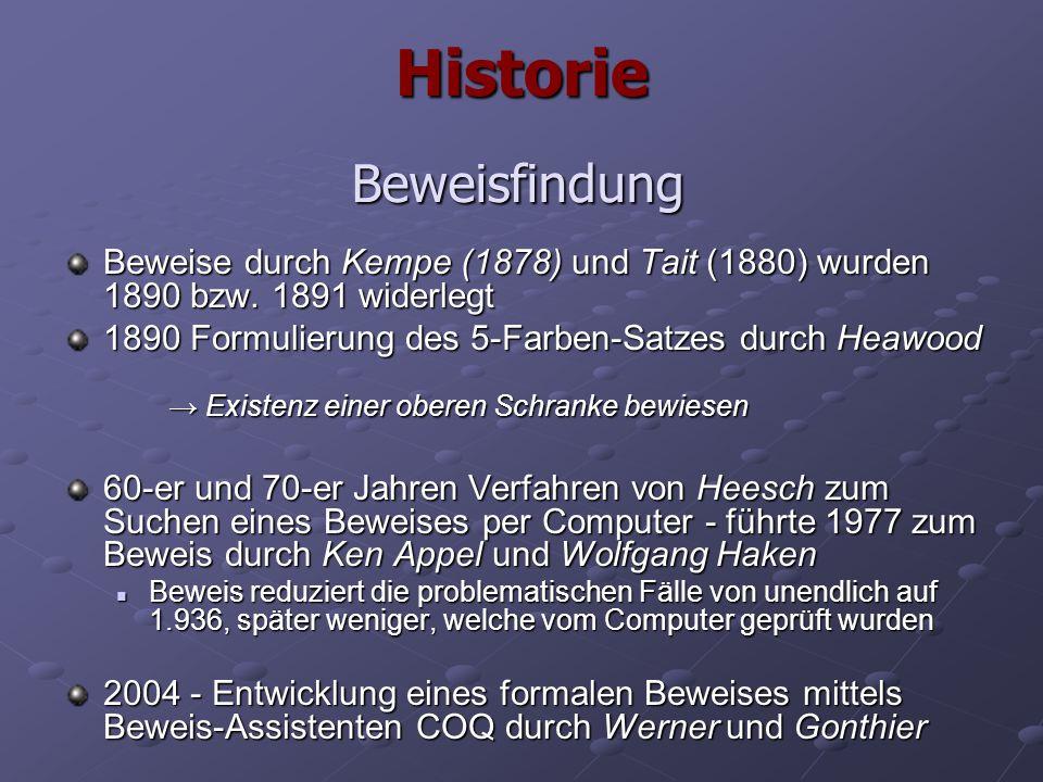 Historie Beweise durch Kempe (1878) und Tait (1880) wurden 1890 bzw. 1891 widerlegt 1890 Formulierung des 5-Farben-Satzes durch Heawood → Existenz ein