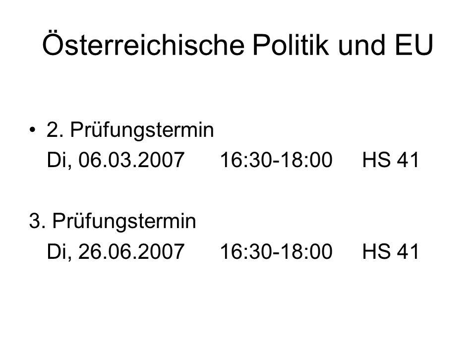 Österreichische Politik und EU 2. Prüfungstermin Di, 06.03.200716:30-18:00HS 41 3.