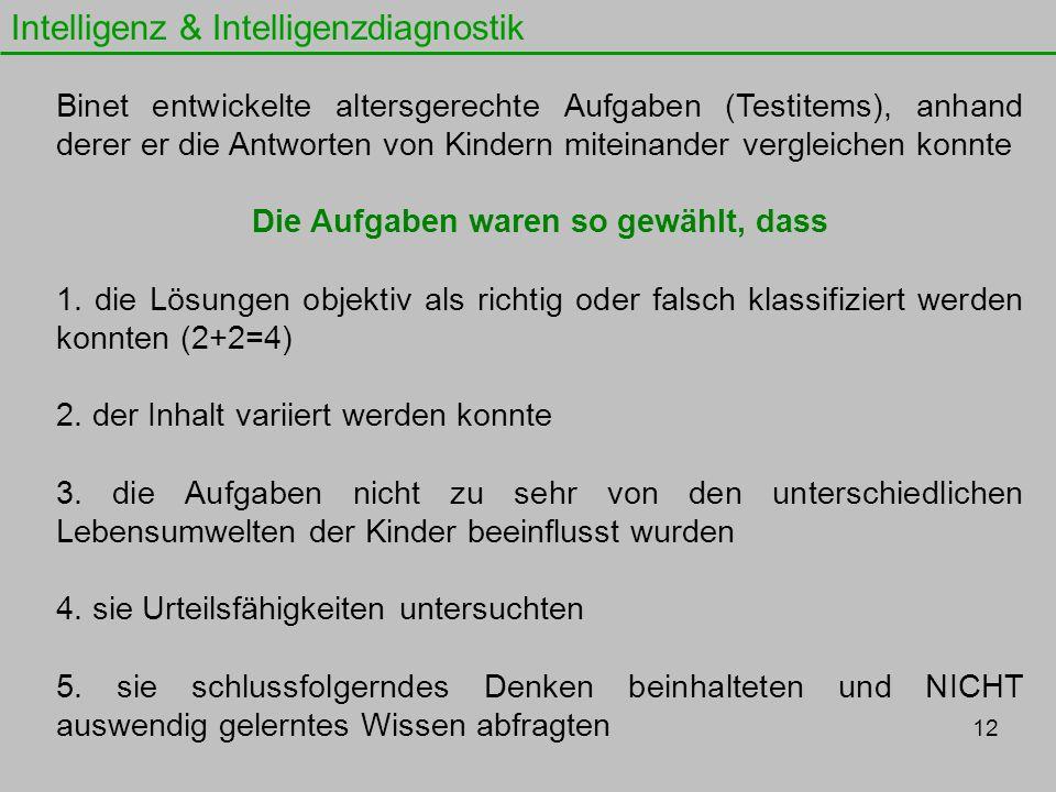 Intelligenz & Intelligenzdiagnostik Binet entwickelte altersgerechte Aufgaben (Testitems), anhand derer er die Antworten von Kindern miteinander vergl