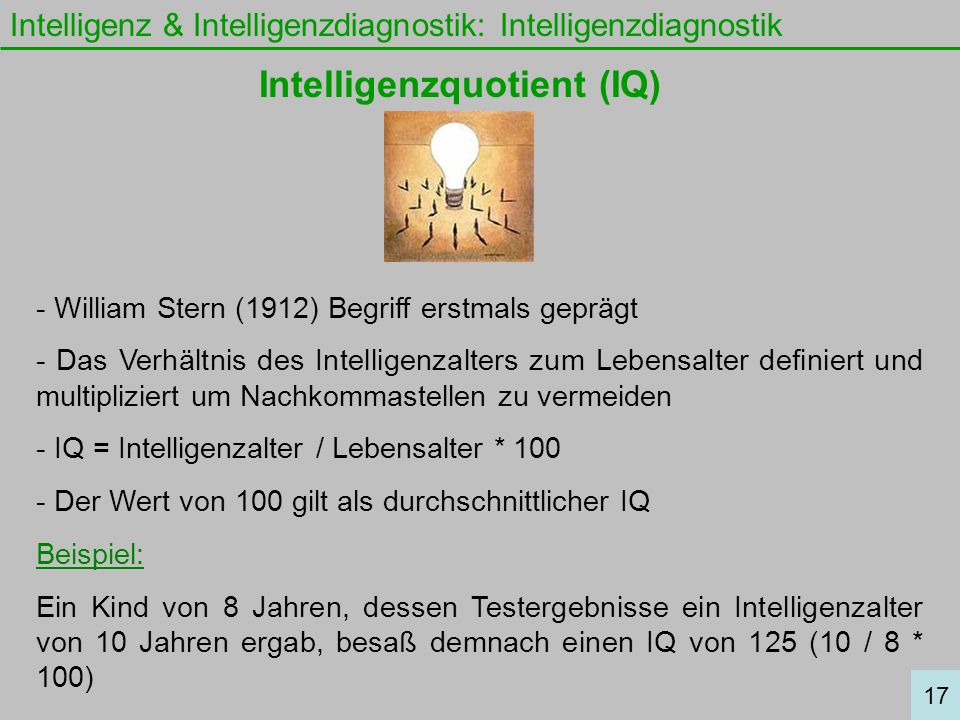 Intelligenz & Intelligenzdiagnostik: Intelligenzdiagnostik - William Stern (1912) Begriff erstmals geprägt - Das Verhältnis des Intelligenzalters zum