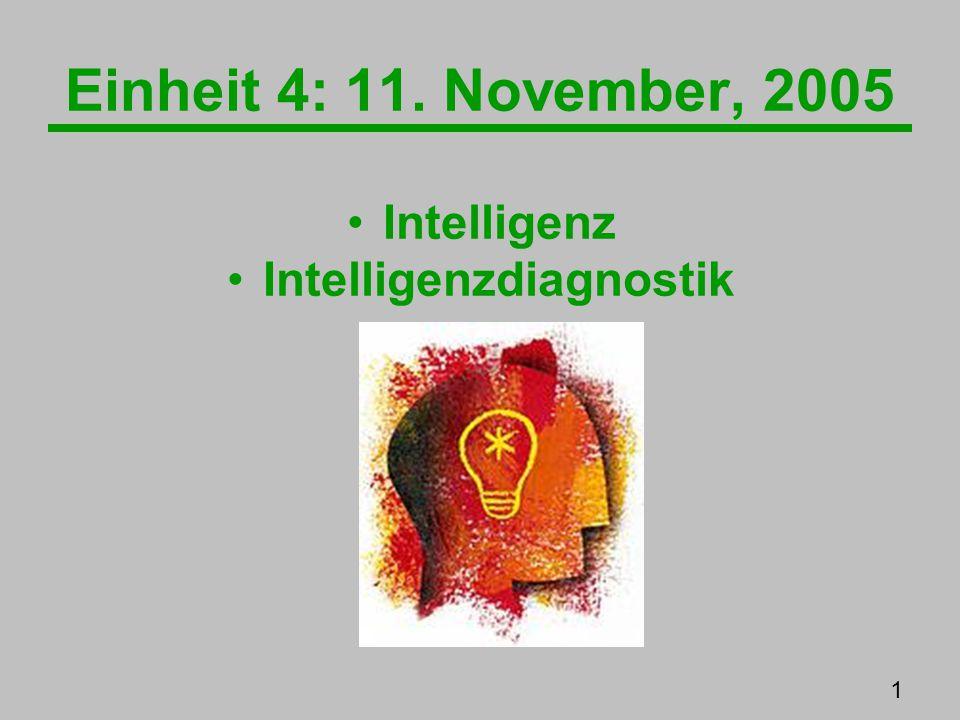 Einheit 4: 11. November, 2005 Intelligenz Intelligenzdiagnostik 1