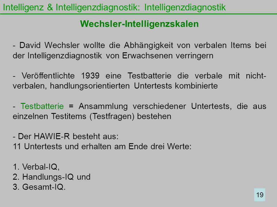 Intelligenz & Intelligenzdiagnostik: Intelligenzdiagnostik 19 Wechsler-Intelligenzskalen - David Wechsler wollte die Abhängigkeit von verbalen Items b