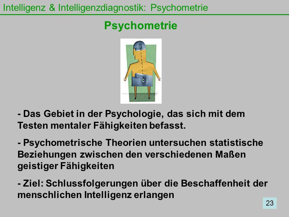 Intelligenz & Intelligenzdiagnostik: Psychometrie Psychometrie - Das Gebiet in der Psychologie, das sich mit dem Testen mentaler Fähigkeiten befasst.
