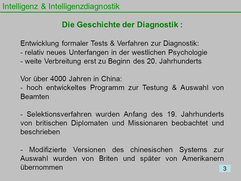 Intelligenz & Intelligenzdiagnostik 3 Die Geschichte der Diagnostik : Entwicklung formaler Tests & Verfahren zur Diagnostik: - relativ neues Unterfang