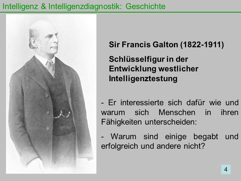 Intelligenz & Intelligenzdiagnostik: Geschichte Sir Francis Galton (1822-1911) Schlüsselfigur in der Entwicklung westlicher Intelligenztestung 4 - Er