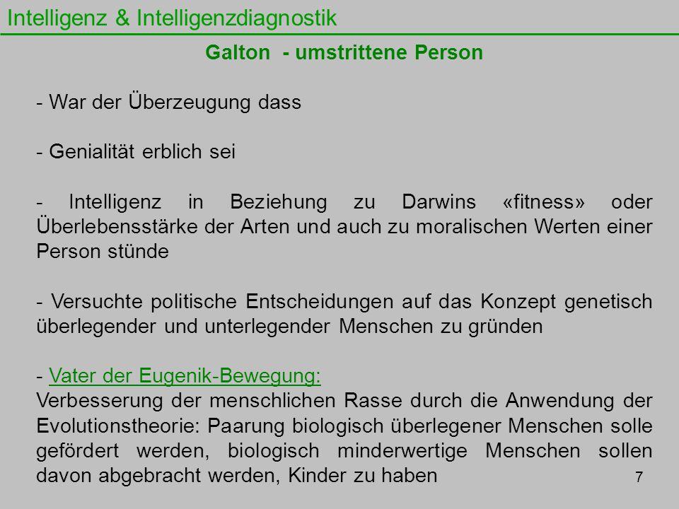 Intelligenz & Intelligenzdiagnostik Galton - umstrittene Person - War der Überzeugung dass - Genialität erblich sei - Intelligenz in Beziehung zu Darw