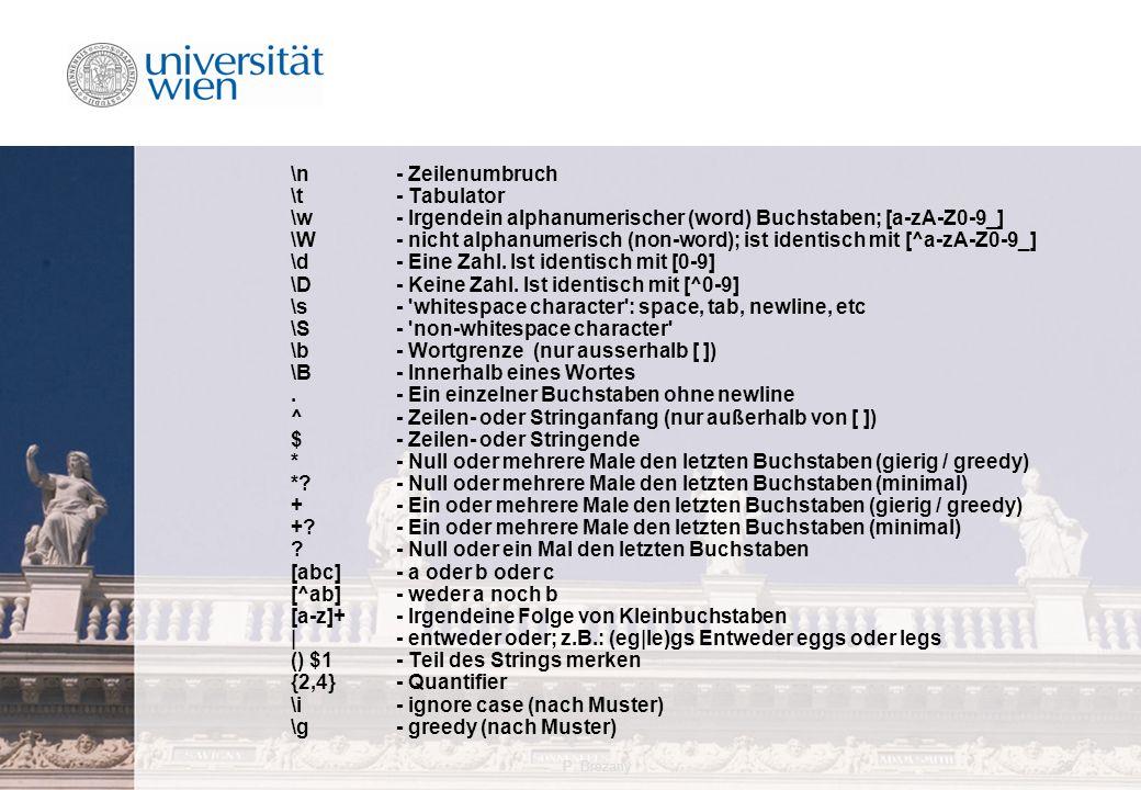 P. Brezany26 \n- Zeilenumbruch \t- Tabulator \w- Irgendein alphanumerischer (word) Buchstaben; [a-zA-Z0-9_] \W- nicht alphanumerisch (non-word); ist i